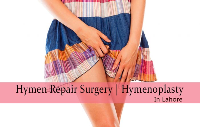 Hymenoplasty,hymen repair surgery, hymen repair surgery in Lahore, hymenoplasty in Lahore, hymen repair surgery cost in Lahore, hymen repair surgery cost, virginity back,vaginal tightening, how to get virginity back